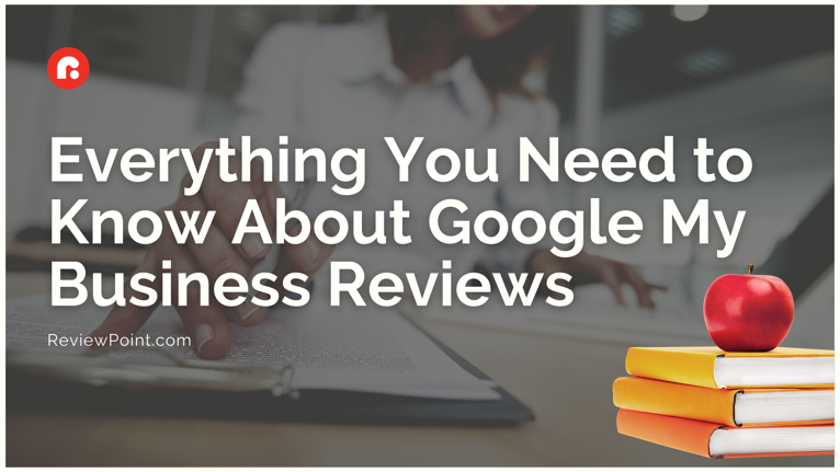 Everything You Need to Know About Google My Business Reviews }}