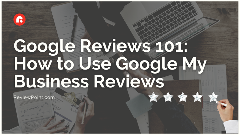 Google Reviews 101: How to Use Google My Business Reviews }}