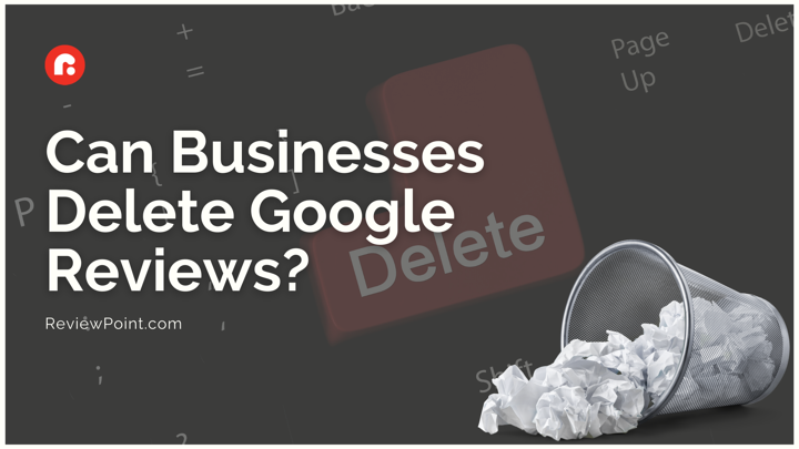 Can Businesses Delete Google Reviews?
